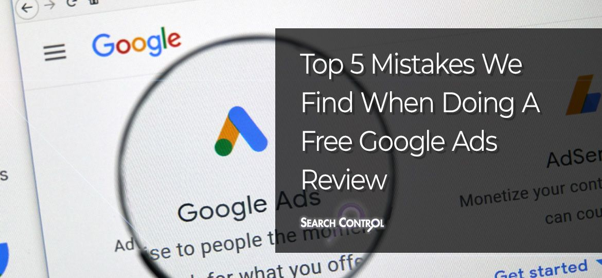 top-5-mistakes-we-find-when-doing-a-google-ads-review_ft-img